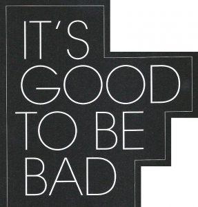 خوبه که بد باشیم!